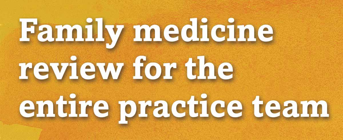 Family medicine review for the entire practice team