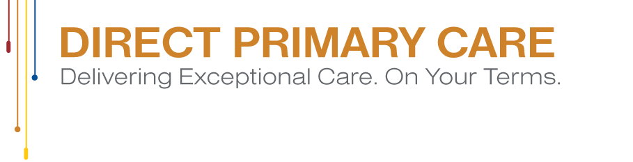 Direct Primary Care: Delivering Exceptional Care. On Your Terms.